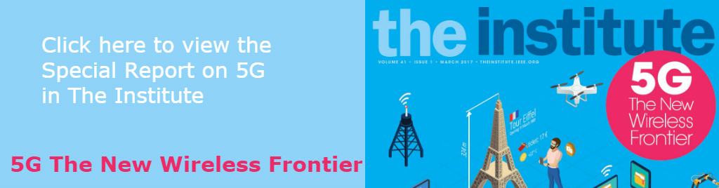 The Institute March 2017 5G The New Wireless Frontier